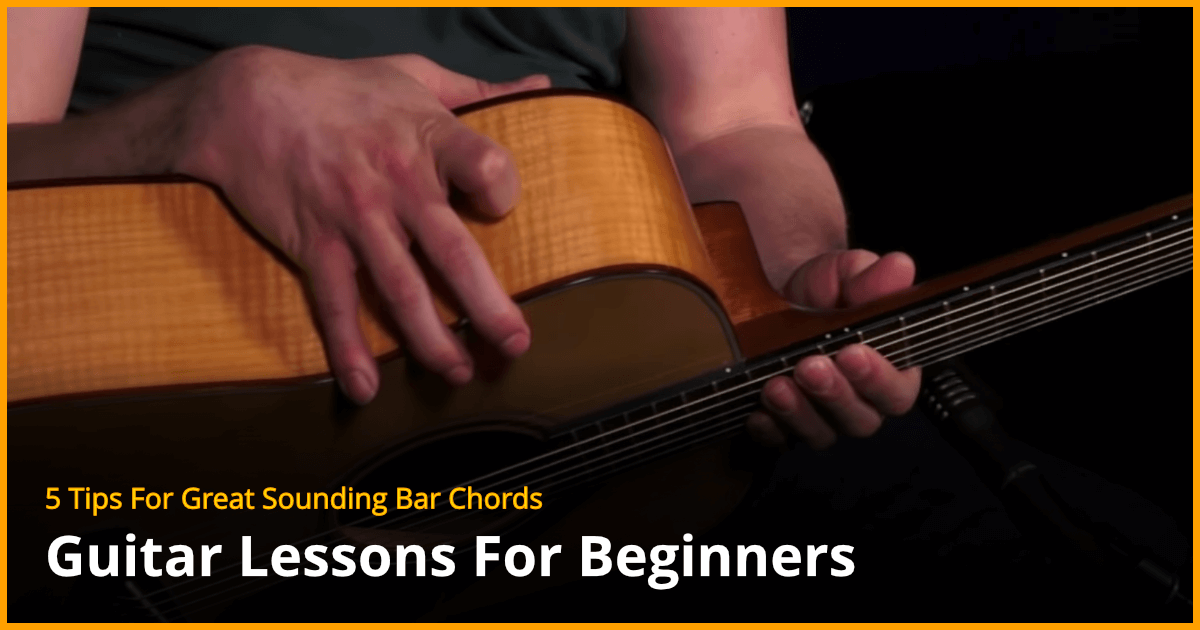 5 Tips For Great Sounding Bar Chords Guitar Lesson